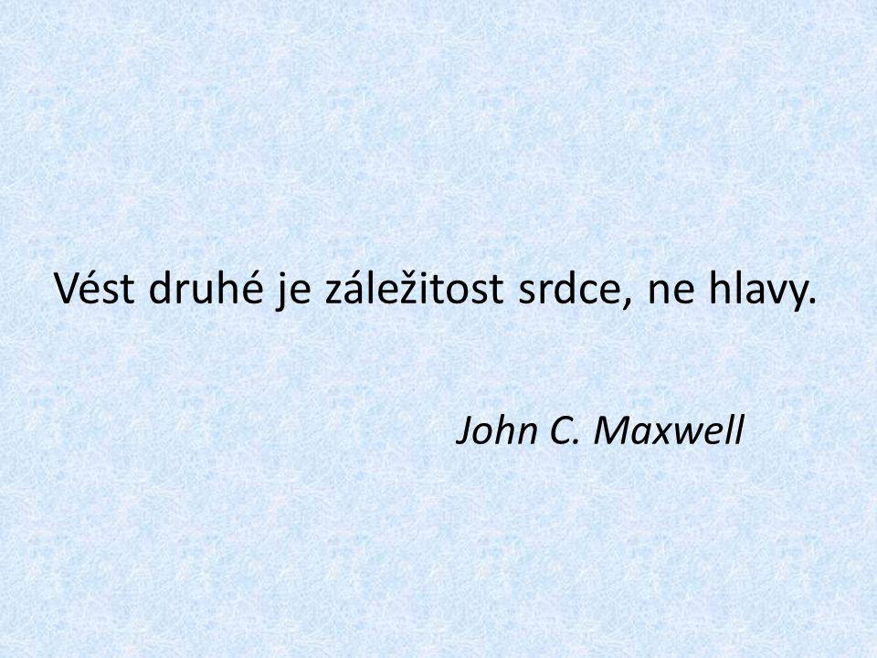 Vést druhé je záležitost srdce, ne hlavy. John C. Maxwell