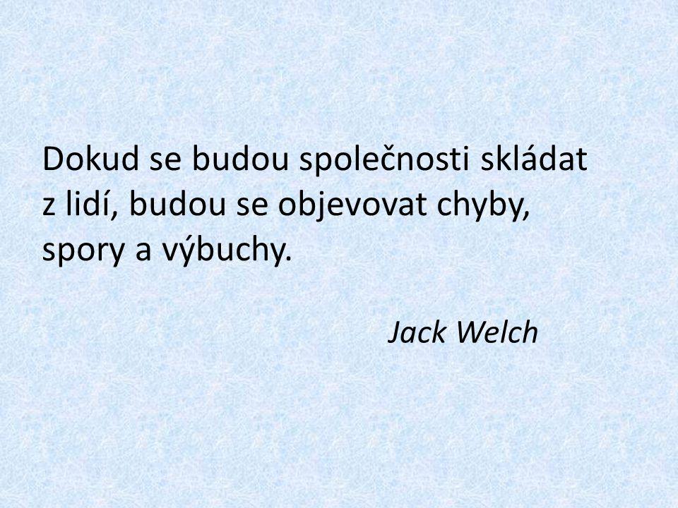Dokud se budou společnosti skládat z lidí, budou se objevovat chyby, spory a výbuchy. Jack Welch