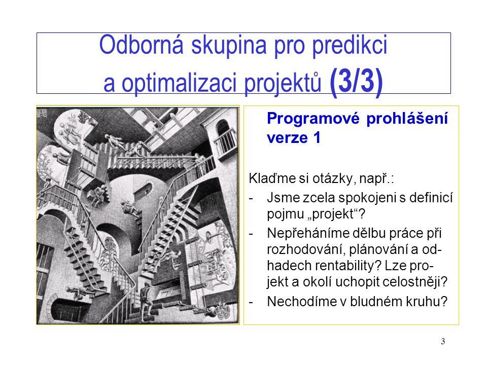 3 Odborná skupina pro predikci a optimalizaci projektů (3/3) Programové prohlášení verze 1 Klaďme si otázky, např.: -Jsme zcela spokojeni s definicí p