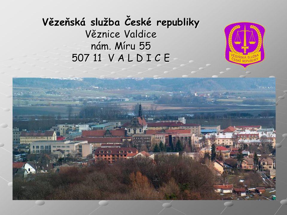 Vězeňská služba České republiky Věznice Valdice nám. Míru 55 507 11 V A L D I C E
