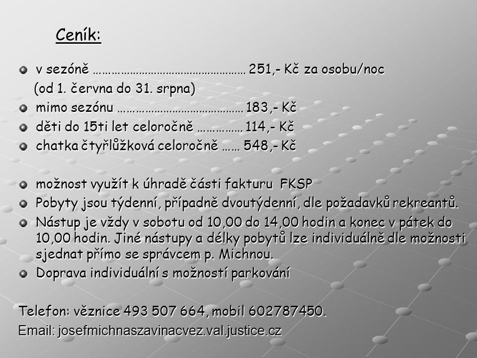 Ceník: v sezóně …………………………………………… 251,- Kč za osobu/noc (od 1. června do 31. srpna) (od 1. června do 31. srpna) mimo sezónu …………………………………… 183,- Kč dě