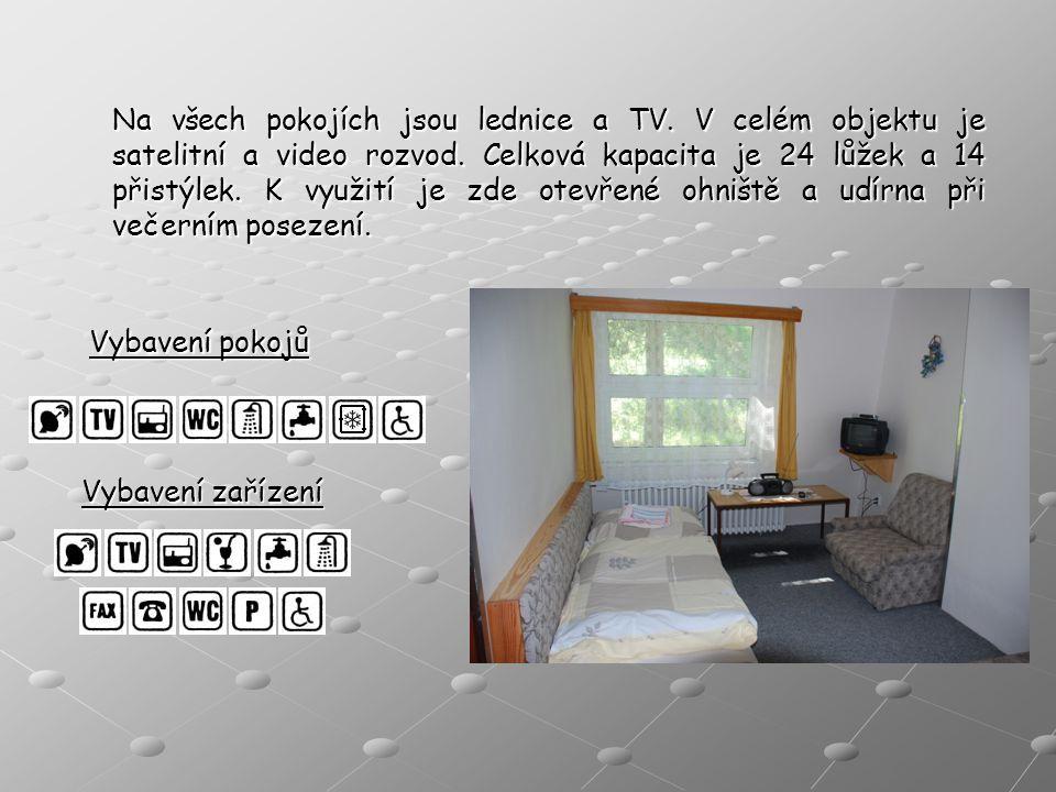 Vybavení pokojů Na všech pokojích jsou lednice a TV. V celém objektu je satelitní a video rozvod. Celková kapacita je 24 lůžek a 14 přistýlek. K využi
