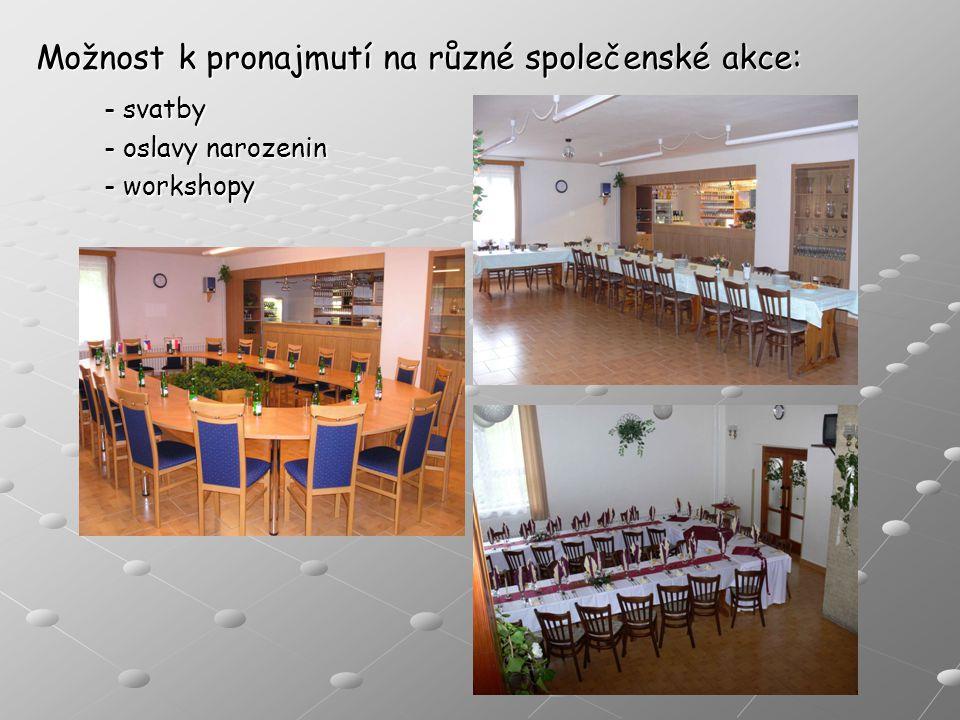 Možnost k pronajmutí na různé společenské akce: - svatby - oslavy narozenin - workshopy