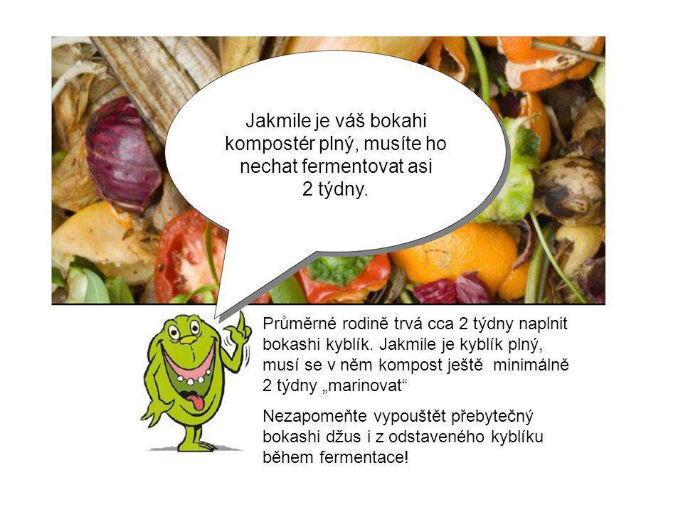 Jakmile je váš bokahi kompostér plný, musíte ho nechat fermentovat asi 2 týdny. Průměrné rodině trvá cca 2 týdny naplnit bokashi kyblík. Jakmile je ky