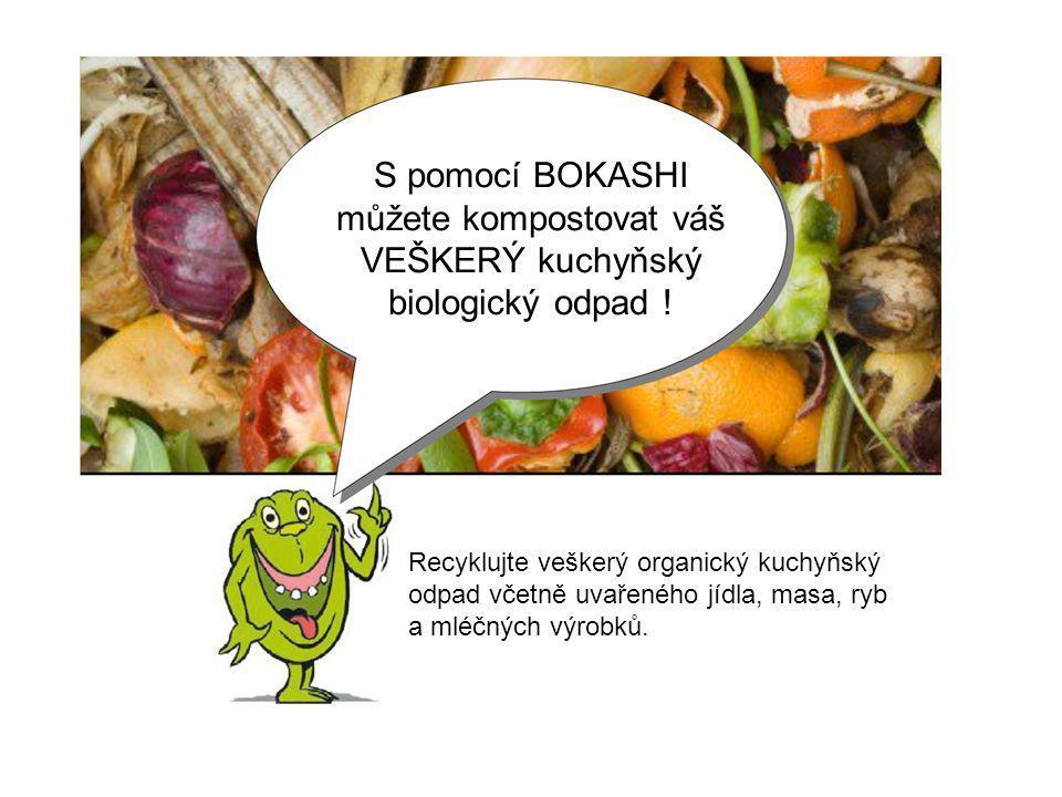S pomocí BOKASHI můžete kompostovat váš VEŠKERÝ kuchyňský biologický odpad ! Recyklujte veškerý organický kuchyňský odpad včetně uvařeného jídla, masa