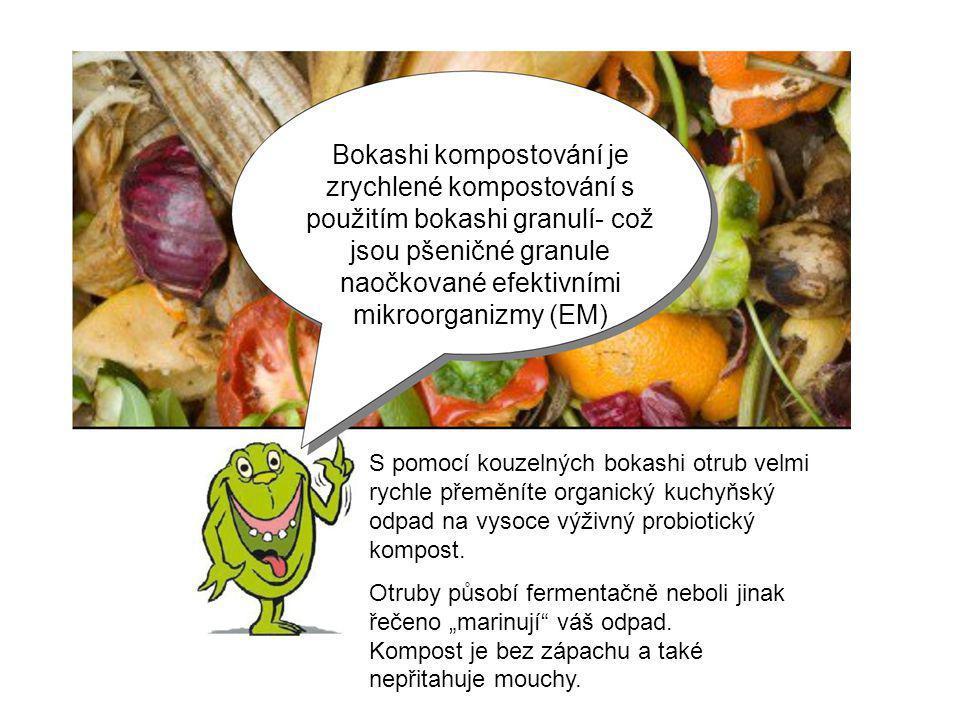 Bokashi kompostování je zrychlené kompostování s použitím bokashi granulí- což jsou pšeničné granule naočkované efektivními mikroorganizmy (EM) S pomocí kouzelných bokashi otrub velmi rychle přeměníte organický kuchyňský odpad na vysoce výživný probiotický kompost.