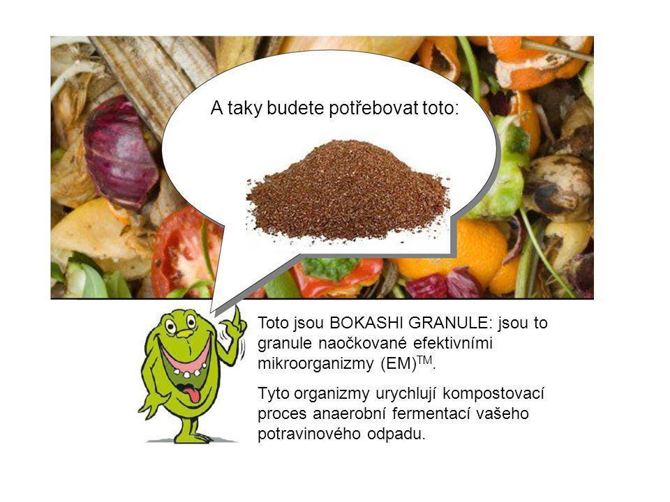 A taky budete potřebovat toto: Toto jsou BOKASHI GRANULE: jsou to granule naočkované efektivními mikroorganizmy (EM) TM. Tyto organizmy urychlují komp
