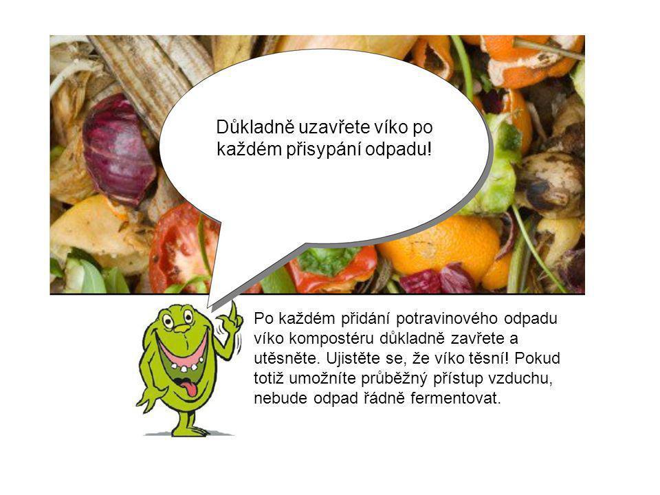 Důkladně uzavřete víko po každém přisypání odpadu! Po každém přidání potravinového odpadu víko kompostéru důkladně zavřete a utěsněte. Ujistěte se, že