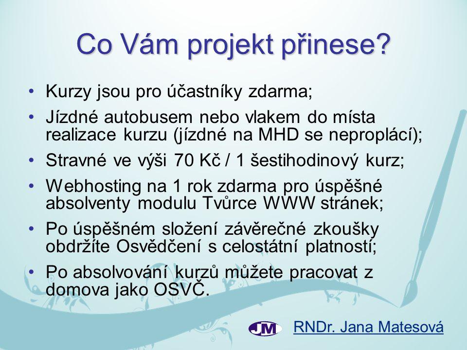 RNDr. Jana Matesová Co Vám projekt přinese? •Kurzy jsou pro účastníky zdarma; •Jízdné autobusem nebo vlakem do místa realizace kurzu (jízdné na MHD se