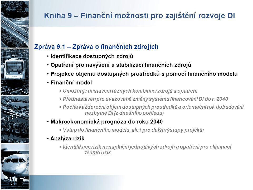 Zpráva 9.1 – Zpráva o finančních zdrojích • Identifikace dostupných zdrojů • Opatření pro navýšení a stabilizaci finančních zdrojů • Projekce objemu d