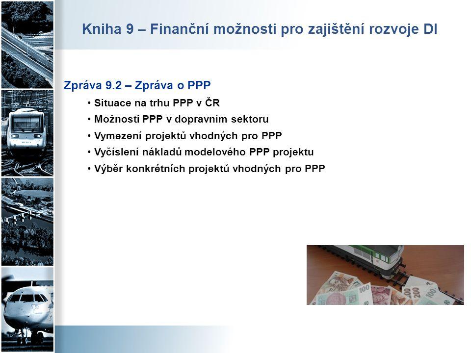 Zpráva 9.2 – Zpráva o PPP • Situace na trhu PPP v ČR • Možnosti PPP v dopravním sektoru • Vymezení projektů vhodných pro PPP • Vyčíslení nákladů model