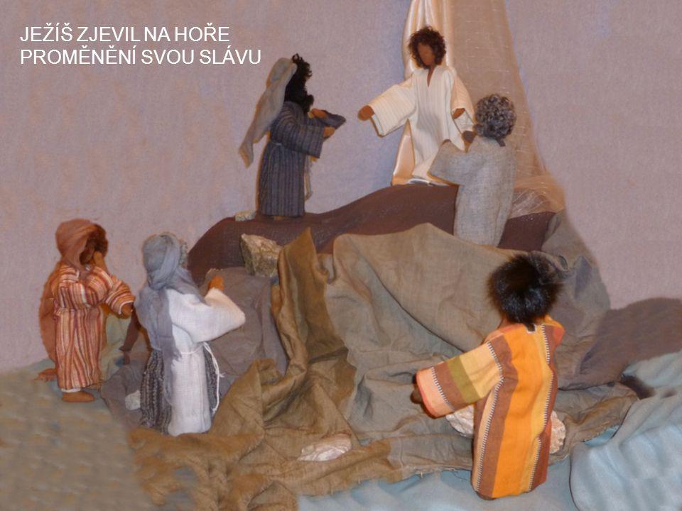 JEŽÍŠ ZJEVIL NA HOŘE PROMĚNĚNÍ SVOU SLÁVU