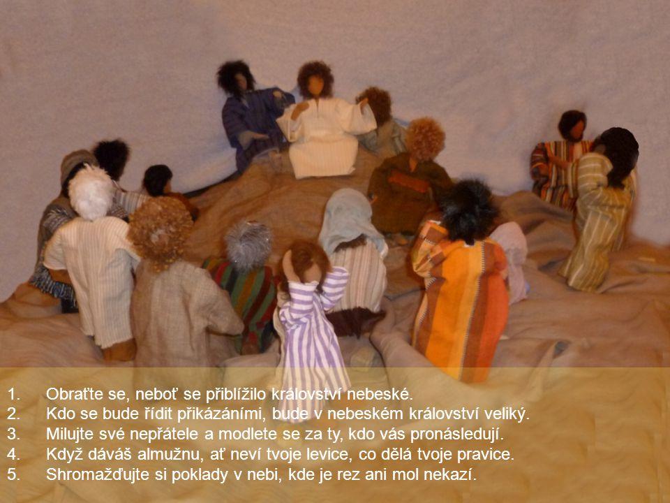 1.Obraťte se, neboť se přiblížilo království nebeské. 2.Kdo se bude řídit přikázáními, bude v nebeském království veliký. 3.Milujte své nepřátele a mo