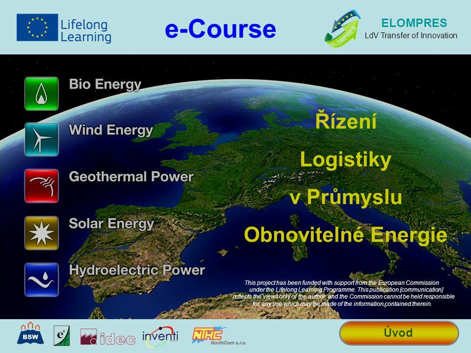 Řízení Logistiky v Průmyslu Obnovitelné Energie e-Course Úvod ELOMPRES LdV Transfer of Innovation This project has been funded with support from the E