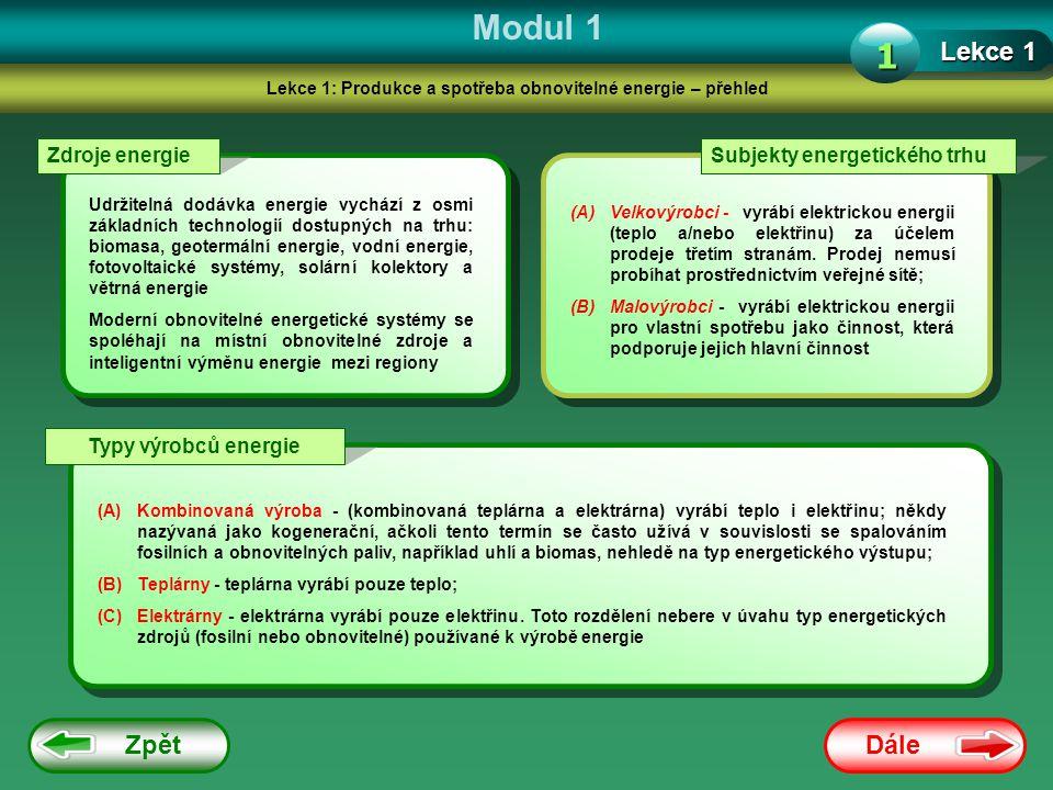 Dále Zpět Modul 1 Lekce 1: Produkce a spotřeba obnovitelné energie – přehled Lekce 1 1 Zdroje energie Udržitelná dodávka energie vychází z osmi základ
