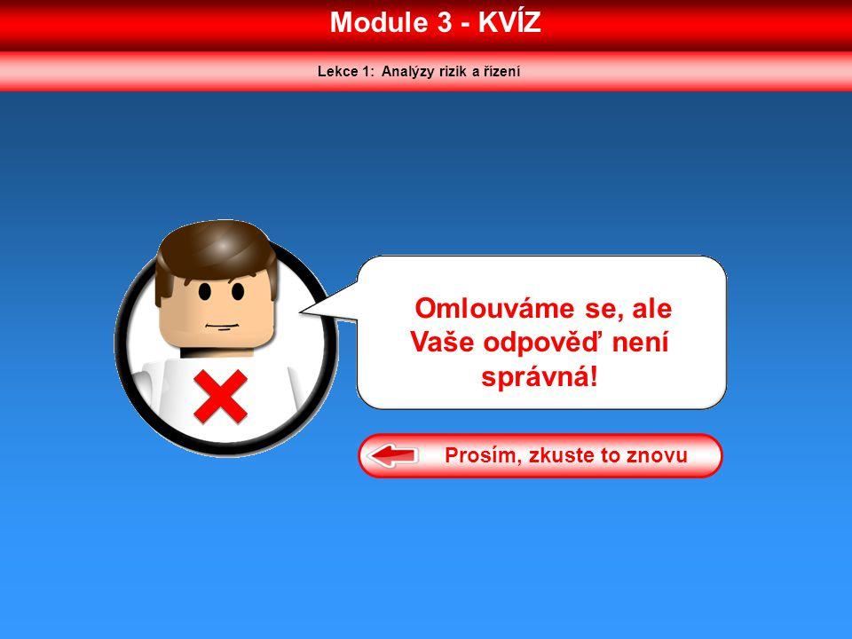 Module 3 - KVÍZ Lekce 1: Analýzy rizik a řízení Omlouváme se, ale Vaše odpověď není správná! Prosím, zkuste to znovu