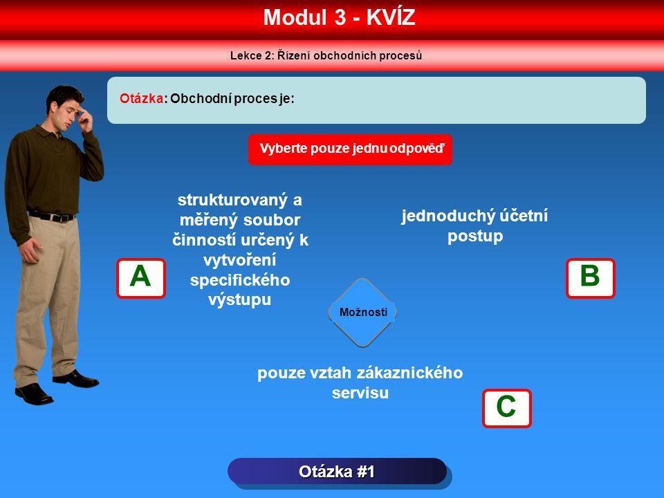 Modul 3 - KVÍZ Lekce 2: Řízení obchodních procesů Otázka #1 Otázka: Obchodní proces je: Možnosti Vyberte pouze jednu odpověď strukturovaný a měřený so