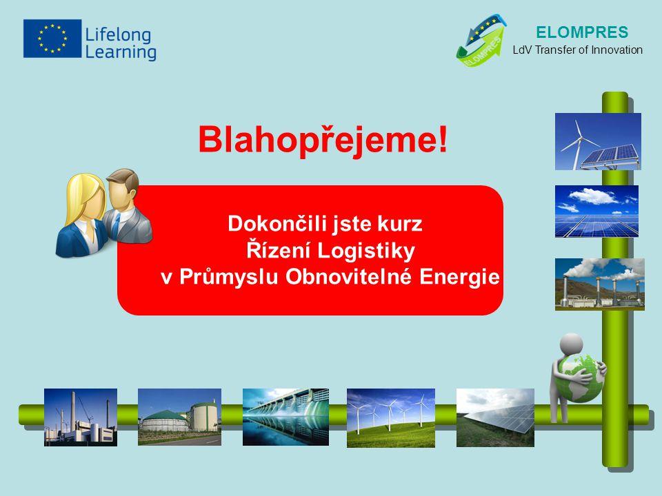 ELOMPRES LdV Transfer of Innovation Dokončili jste kurz Řízení Logistiky v Průmyslu Obnovitelné Energie Blahopřejeme!