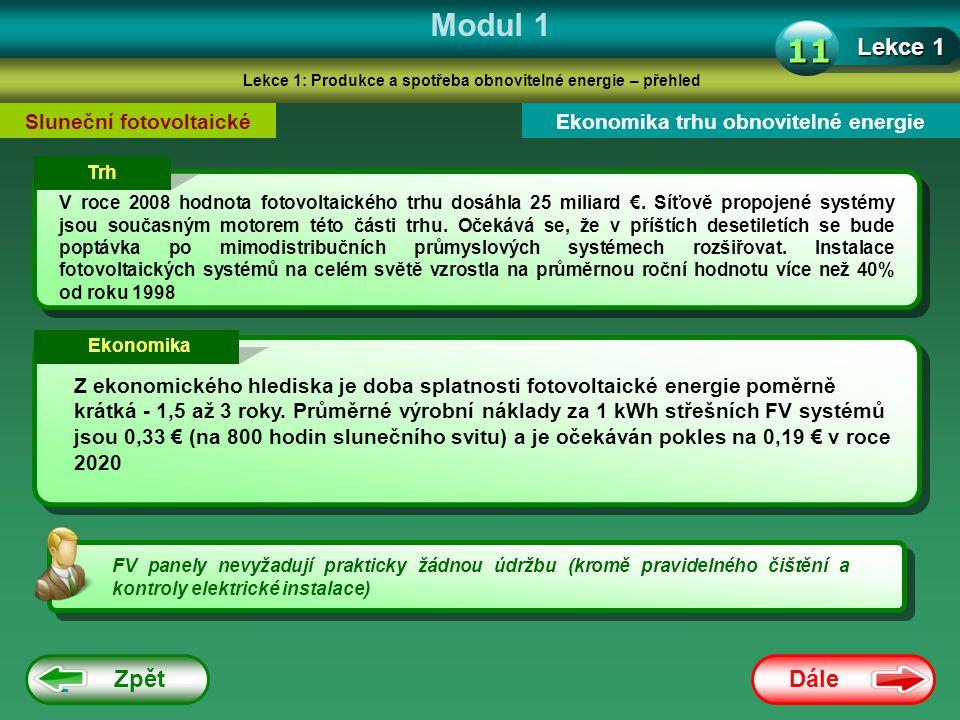Dále Zpět Modul 1 Lekce 1: Produkce a spotřeba obnovitelné energie – přehled Lekce 1 11 Sluneční fotovoltaickéEkonomika trhu obnovitelné energie Trh V roce 2008 hodnota fotovoltaického trhu dosáhla 25 miliard €.