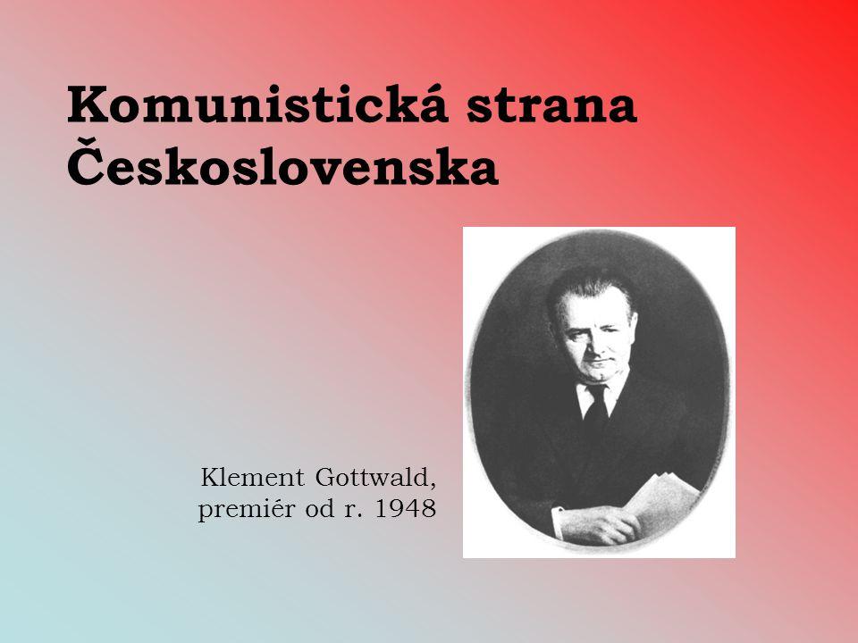 Komunistická strana Československa Klement Gottwald, premiér od r. 1948