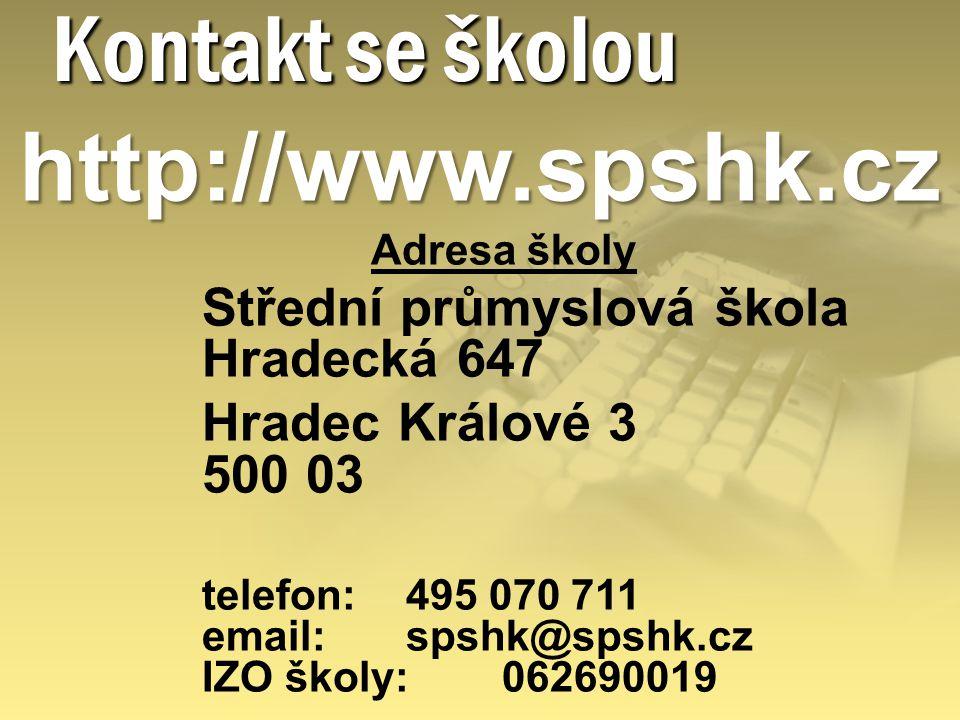 Kontakt se školou http://www.spshk.cz Adresa školy Střední průmyslová škola Hradecká 647 Hradec Králové 3 500 03 telefon: 495 070 711 email: spshk@sps