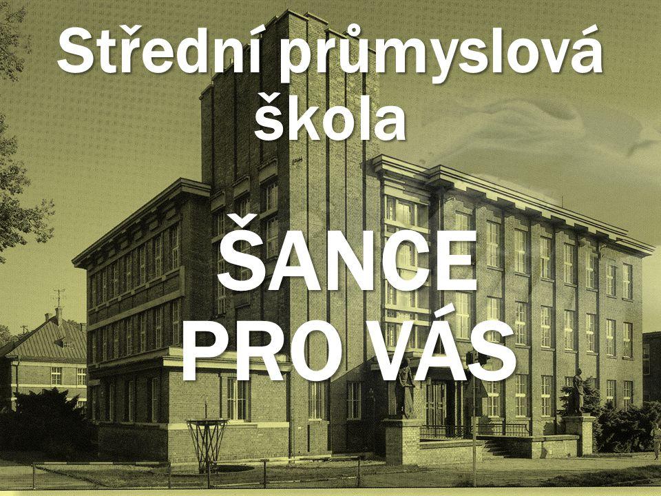 Střední průmyslová škola ŠANCE PRO VÁS