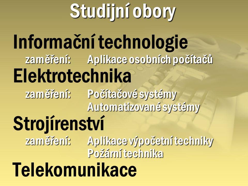 Studijní obory Informační technologie zaměření:Aplikace osobních počítačů Elektrotechnika zaměření: Počítačové systémy Automatizované systémy Strojíre