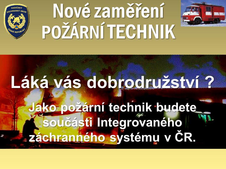 Láká vás dobrodružství ? Jako požární technik budete součásti Integrovaného záchranného systému v ČR. Nové zaměření POŽÁRNÍ TECHNIK