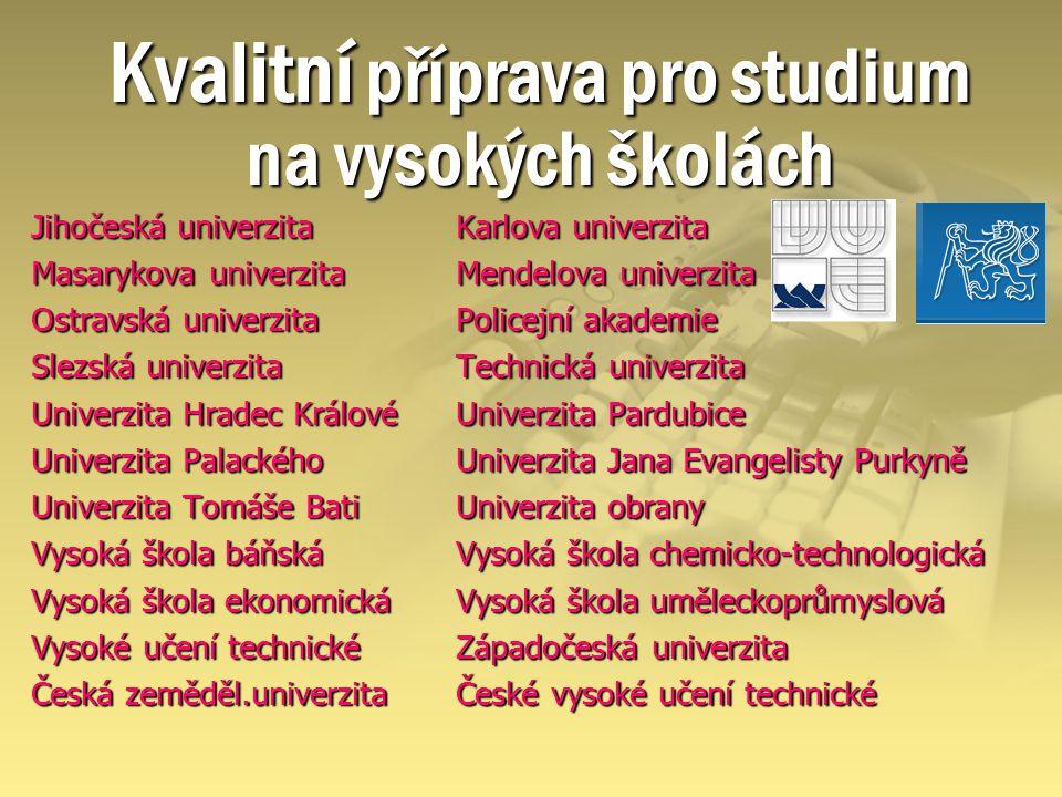 Kvalitní Kvalitní příprava pro studium na vysokých školách Jihočeská univerzita Karlova univerzita Masarykova univerzita Mendelova univerzita Ostravsk
