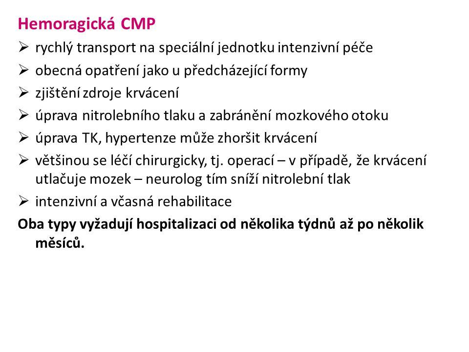 Hemoragická CMP  rychlý transport na speciální jednotku intenzivní péče  obecná opatření jako u předcházející formy  zjištění zdroje krvácení  úpr