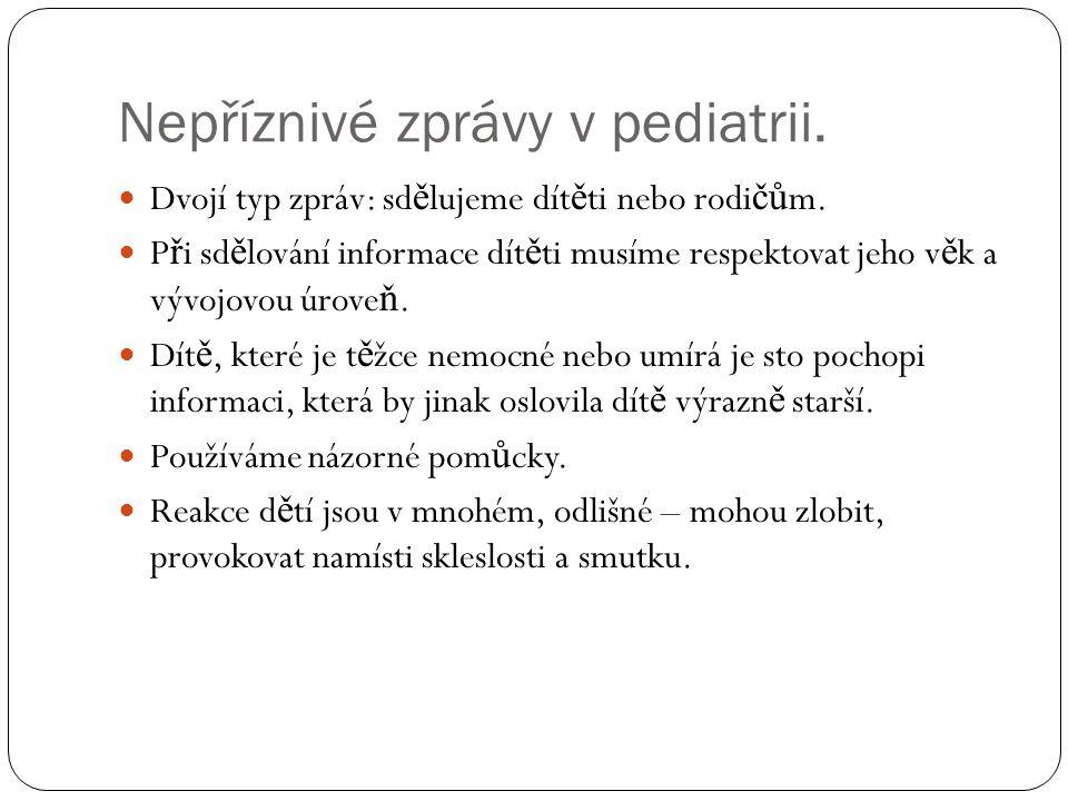 Nepříznivé zprávy v pediatrii.  Dvojí typ zpráv: sd ě lujeme dít ě ti nebo rodi čů m.  P ř i sd ě lování informace dít ě ti musíme respektovat jeho