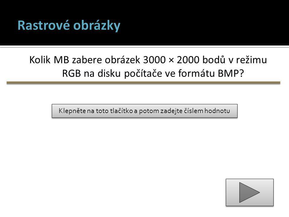 Klepněte na toto tlačítko a potom zadejte číslem hodnotu Kolik MB zabere obrázek 3000 × 2000 bodů v režimu RGB na disku počítače ve formátu BMP?