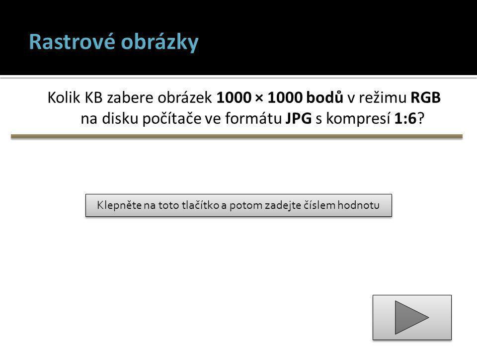 Klepněte na toto tlačítko a potom zadejte číslem hodnotu Kolik KB zabere obrázek 1000 × 1000 bodů v režimu RGB na disku počítače ve formátu JPG s kompresí 1:6?