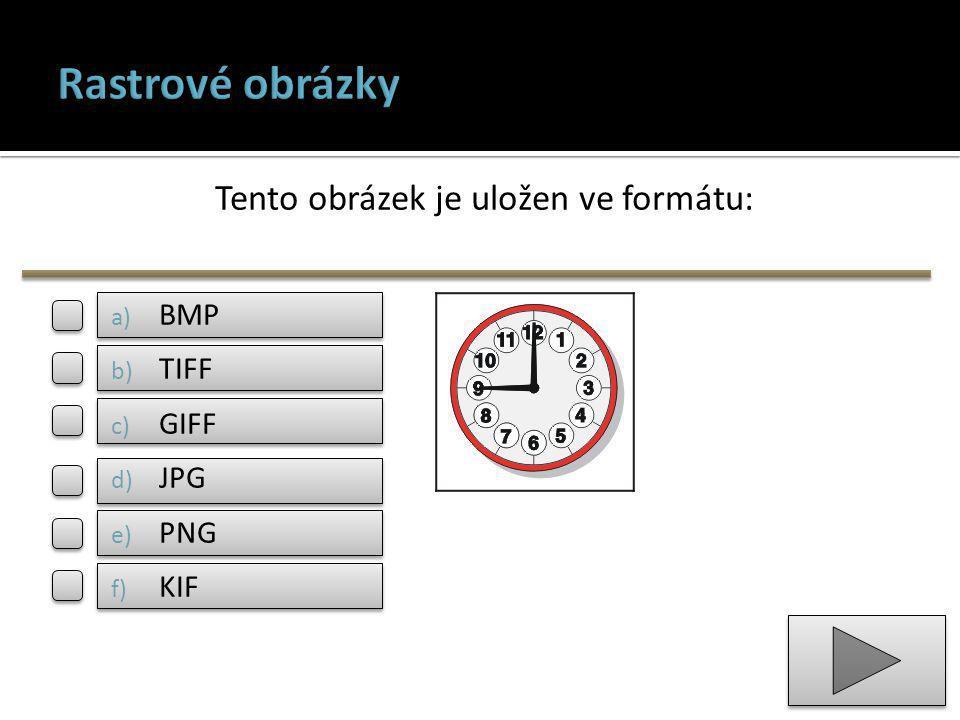 Tento obrázek je uložen ve formátu: a) BMP b) TIFF c) GIFF d) JPG e) PNG f) KIF