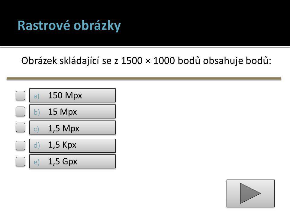 Obrázek skládající se z 1500 × 1000 bodů obsahuje bodů: a) 150 Mpx b) 15 Mpx c) 1,5 Mpx d) 1,5 Kpx e) 1,5 Gpx