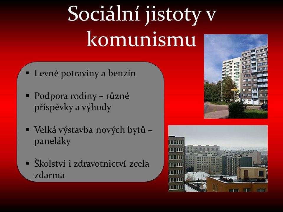 Sociální jistoty v komunismu  Levné potraviny a benzín  Podpora rodiny – různé příspěvky a výhody  Velká výstavba nových bytů – paneláky  Školství