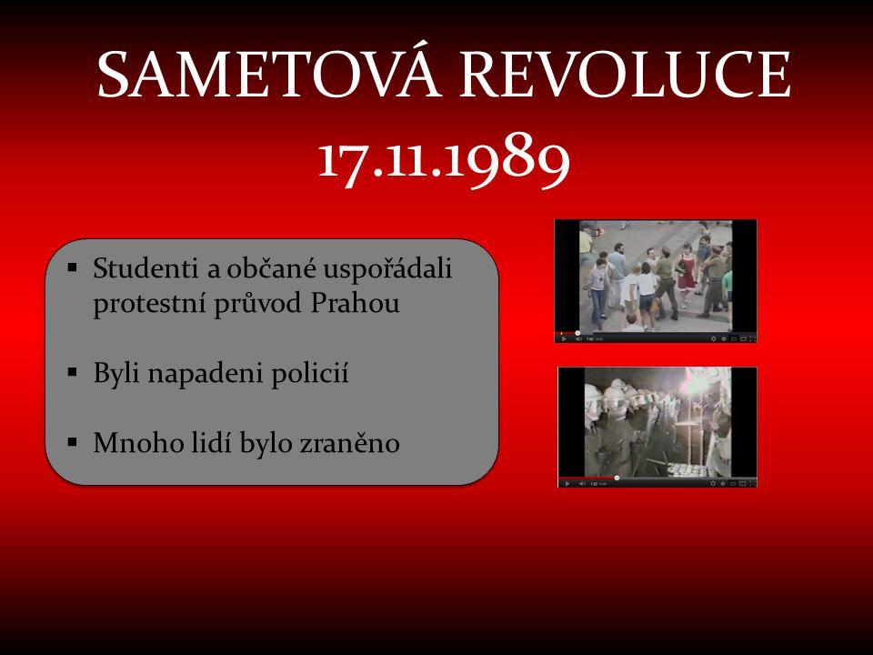 SAMETOVÁ REVOLUCE 17.11.1989  Studenti a občané uspořádali protestní průvod Prahou  Byli napadeni policií  Mnoho lidí bylo zraněno  Studenti a obč