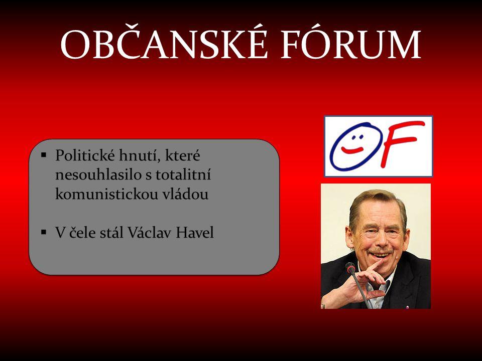 OBČANSKÉ FÓRUM  Politické hnutí, které nesouhlasilo s totalitní komunistickou vládou  V čele stál Václav Havel  Politické hnutí, které nesouhlasilo