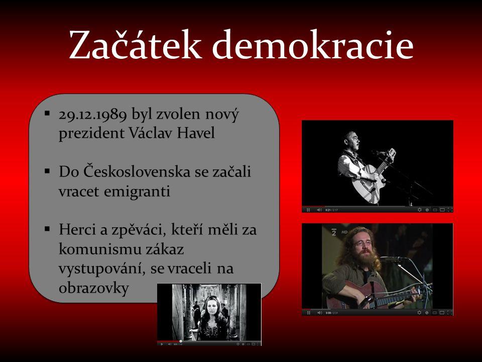Začátek demokracie  29.12.1989 byl zvolen nový prezident Václav Havel  Do Československa se začali vracet emigranti  Herci a zpěváci, kteří měli za