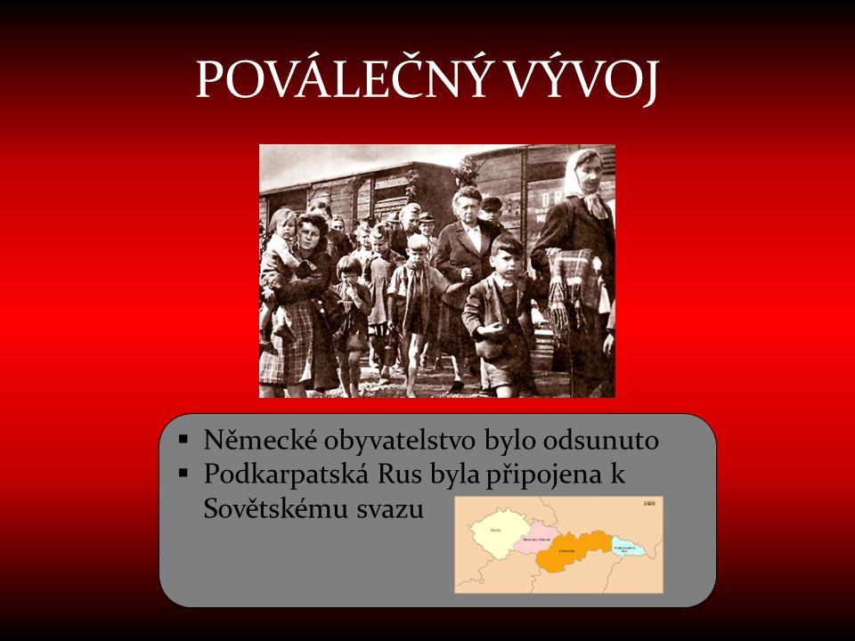 POVÁLEČNÝ VÝVOJ  Německé obyvatelstvo bylo odsunuto  Podkarpatská Rus byla připojena k Sovětskému svazu  Německé obyvatelstvo bylo odsunuto  Podka