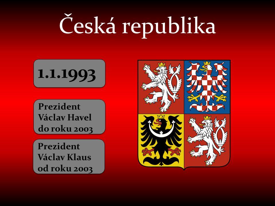 Česká republika 1.1.1993 Prezident Václav Havel do roku 2003 Prezident Václav Klaus od roku 2003