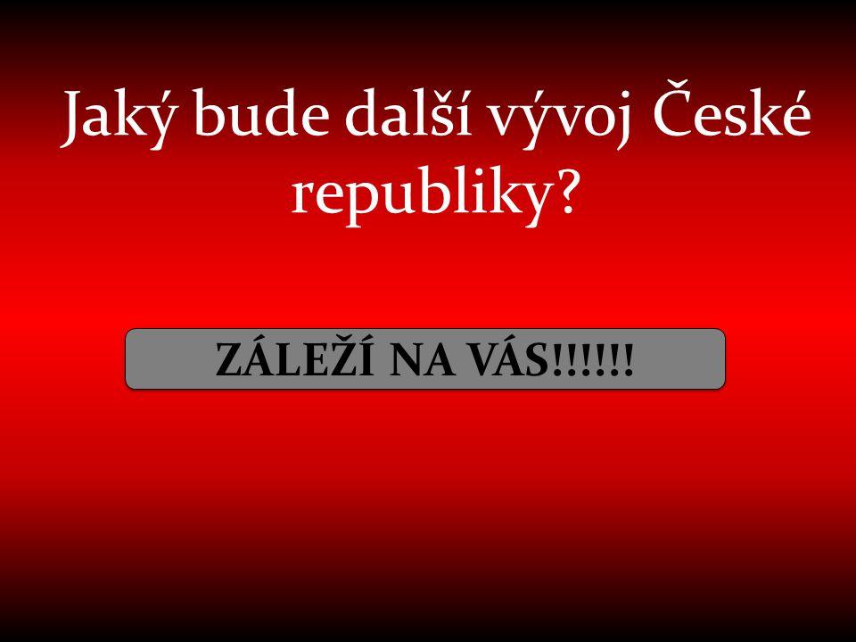 Jaký bude další vývoj České republiky? ZÁLEŽÍ NA VÁS!!!!!!