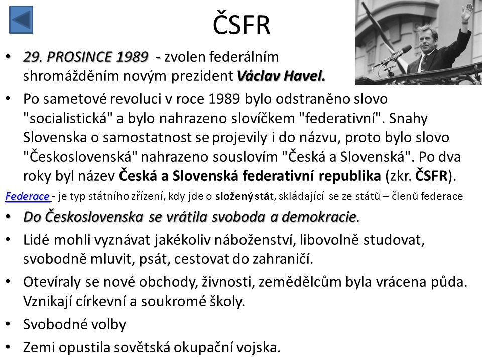 ČSFR • 29. PROSINCE 1989 - Václav Havel. • 29. PROSINCE 1989 - zvolen federálním shromážděním novým prezident Václav Havel. • Po sametové revoluci v r