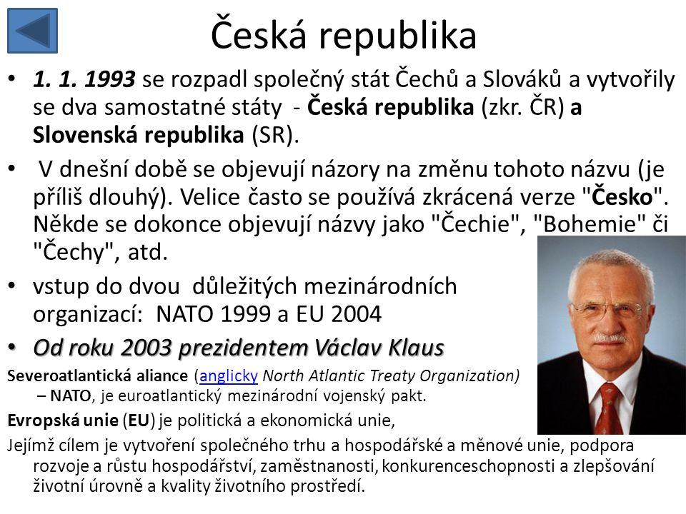 Česká republika • 1. 1. 1993 se rozpadl společný stát Čechů a Slováků a vytvořily se dva samostatné státy - Česká republika (zkr. ČR) a Slovenská repu