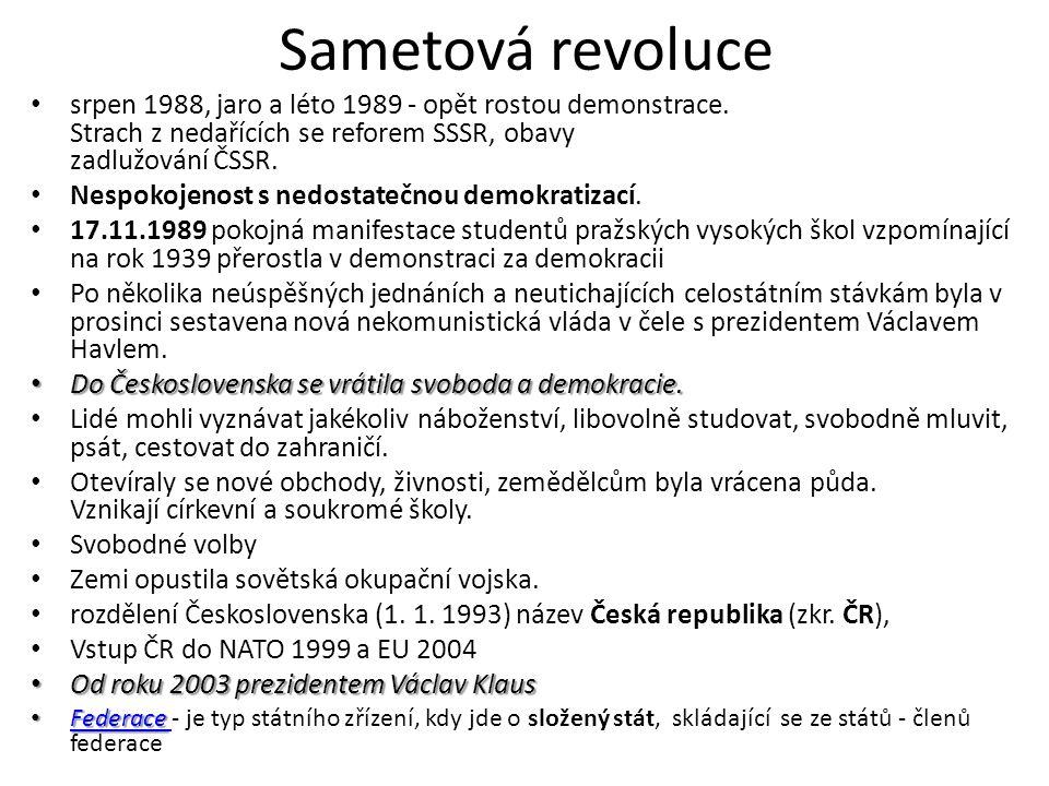 Sametová revoluce • srpen 1988, jaro a léto 1989 - opět rostou demonstrace. Strach z nedařících se reforem SSSR, obavy zadlužování ČSSR. • Nespokojeno