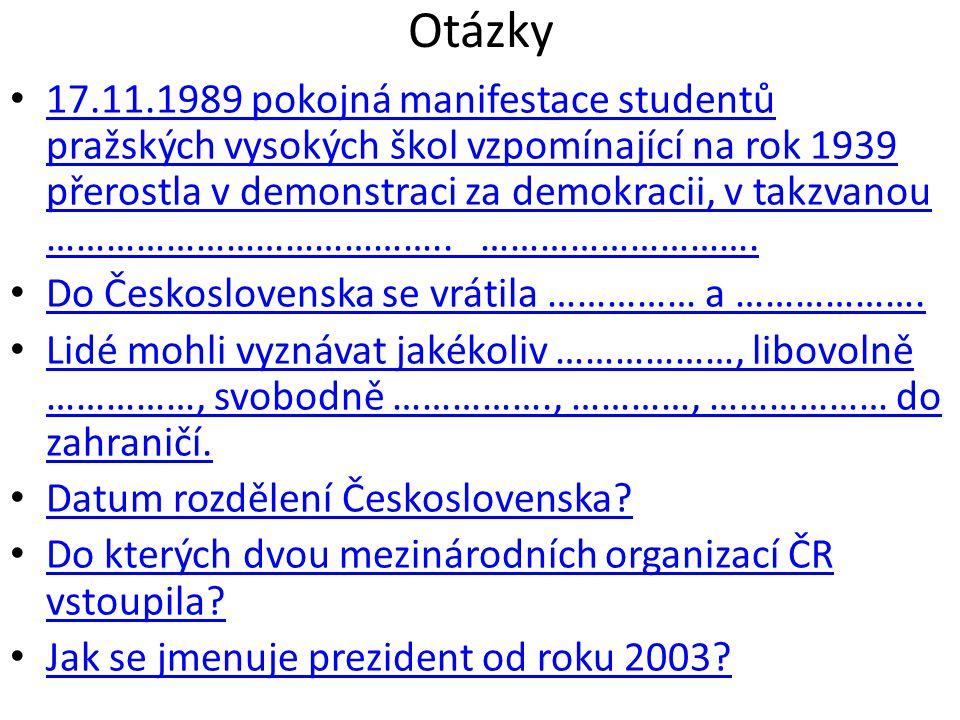 Otázky • 17.11.1989 pokojná manifestace studentů pražských vysokých škol vzpomínající na rok 1939 přerostla v demonstraci za demokracii, v takzvanou …