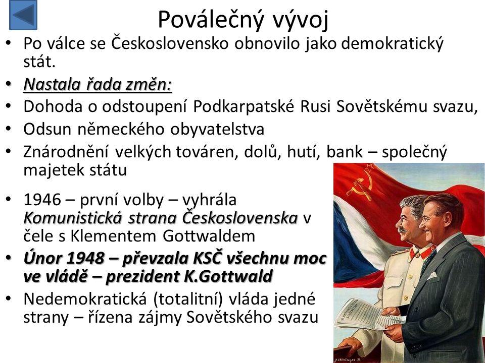 Poválečný vývoj • Po válce se Československo obnovilo jako demokratický stát. • Nastala řada změn: • Dohoda o odstoupení Podkarpatské Rusi Sovětskému