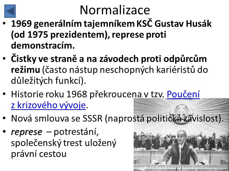 Normalizace • 1969 generálním tajemníkem KSČ Gustav Husák (od 1975 prezidentem), represe proti demonstracím. • Čistky ve straně a na závodech proti od