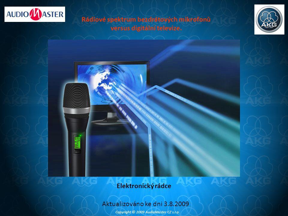 Rádiové spektrum bezdrátových mikrofonů versus digitální televize. Elektronický rádce Aktualizováno ke dni 3.8.2009 Copyright © 2009 AudioMaster CZ s.