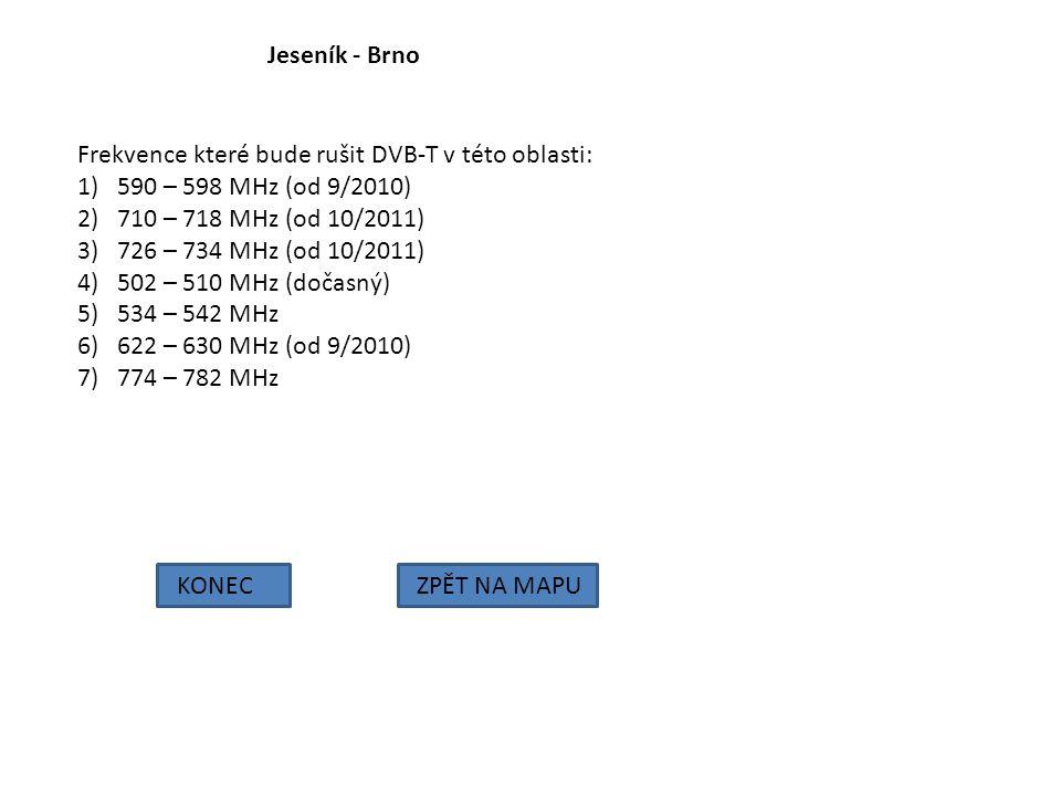 Jeseník - Brno KONECZPĚT NA MAPU Frekvence které bude rušit DVB-T v této oblasti: 1)590 – 598 MHz (od 9/2010) 2)710 – 718 MHz (od 10/2011) 3)726 – 734